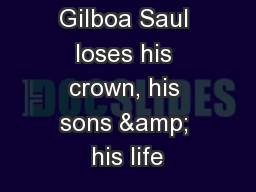 Saul  on   Mt  Gilboa Saul loses his crown, his sons & his life