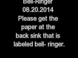 Bell-Ringer 08.20.2014 Please get the paper at the back sink that is labeled bell- ringer.