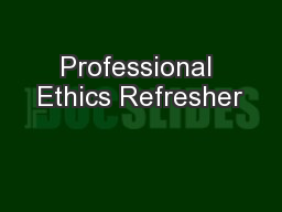 Professional Ethics Refresher PowerPoint PPT Presentation