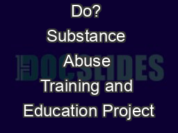 What Can I Do? Substance Abuse Training and Education Project