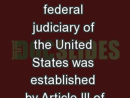 The federal judiciary The federal judiciary of the United States was established by Article III of