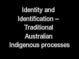 Identity and Identification – Traditional Australian Indigenous processes
