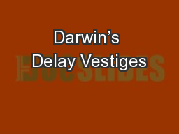 Darwin's Delay Vestiges