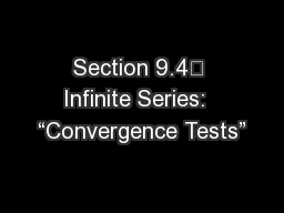 "Section 9.4	 Infinite Series:  ""Convergence Tests"""