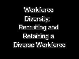 Workforce Diversity:  Recruiting and Retaining a Diverse Workforce PowerPoint PPT Presentation