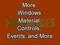 More Windows Material Controls, Events, and More