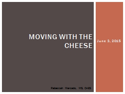 June 3,  2015 Moving with the Cheese
