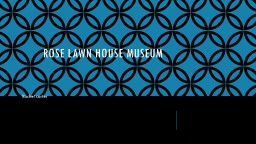 Rose Lawn House Museum Rachel carter