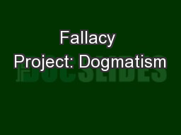 Fallacy Project: Dogmatism PowerPoint PPT Presentation