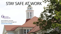 STAY SAFE AT WORK James Madison University