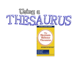 Using a THESAURUS What is a Thesaurus?