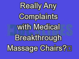 Are There Really Any Complaints with Medical Breakthrough Massage Chairs?