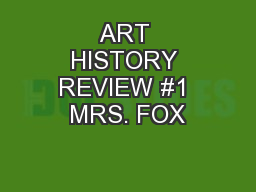 ART HISTORY REVIEW #1 MRS. FOX