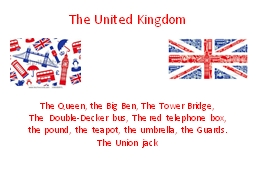 The United Kingdom The Queen, the Big Ben, The Tower Bridge,