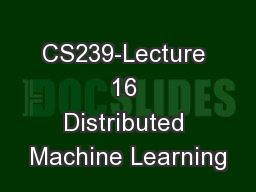 CS239-Lecture 16 Distributed Machine Learning