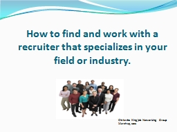 How  to find and work with a recruiter that specializes in your field or industry.
