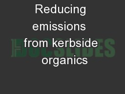 Reducing emissions  from kerbside  organics PowerPoint PPT Presentation