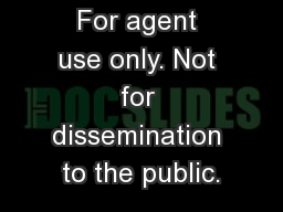 For agent use only. Not for dissemination to the public. PowerPoint Presentation, PPT - DocSlides