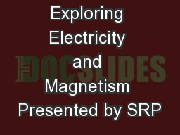 Exploring Electricity and Magnetism Presented by SRP