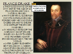 Francis Drake  Taking command of his own ship by the age of 20 Francis Drake was a natural seamen.