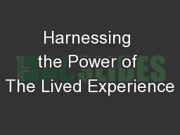 Harnessing the Power of The Lived Experience