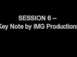 SESSION 6 – Key Note by IMG Productions