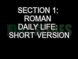 SECTION 1: ROMAN DAILY LIFE: SHORT VERSION