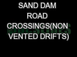 SAND DAM ROAD CROSSINGS(NON VENTED DRIFTS)