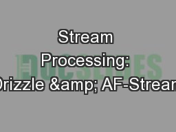Stream Processing: Drizzle & AF-Stream PowerPoint PPT Presentation