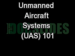 Unmanned Aircraft Systems (UAS) 101