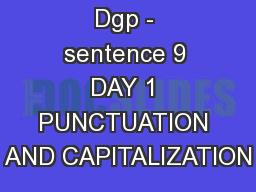 Dgp - sentence 9 DAY 1 PUNCTUATION AND CAPITALIZATION