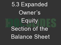 5.3 Expanded Owner�s Equity Section of the Balance Sheet