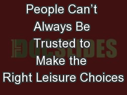 People Can't Always Be Trusted to Make the Right Leisure Choices