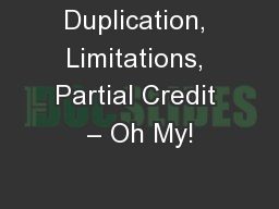 Duplication, Limitations, Partial Credit � Oh My!