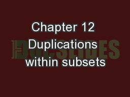Chapter 12 Duplications within subsets PowerPoint PPT Presentation