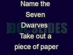 Name the Seven Dwarves  Take out a piece of paper