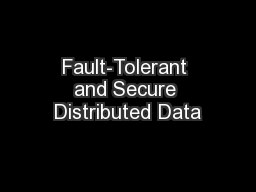 Fault-Tolerant and Secure Distributed Data