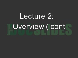 Lecture 2:  Overview ( cont PowerPoint PPT Presentation