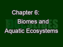 Chapter 6:          Biomes and Aquatic Ecosystems