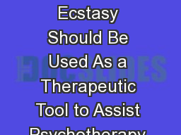 By Tim Maloney Ecstasy Should Be Used As a Therapeutic Tool to Assist Psychotherapy for the Treatme