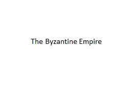 The Byzantine Empire Basic Features of Byzantine Civilization