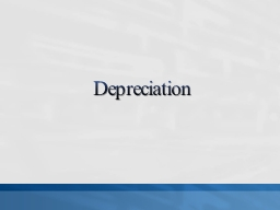 Depreciation Depreciation  accounting and applies to all depreciable assets,