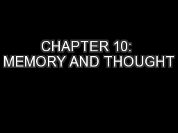CHAPTER 10: MEMORY AND THOUGHT