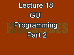Lecture 18 GUI Programming Part 2