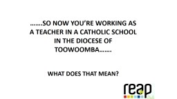 …….So  now you're working as a teacher in a Catholic School in the Diocese of Toowoomba……