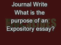 Journal Write What is the purpose of an Expository essay?