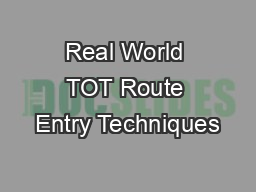 Real World TOT Route Entry Techniques
