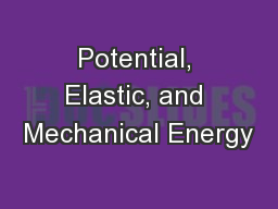 Potential, Elastic, and Mechanical Energy PowerPoint PPT Presentation