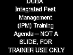 DCHA  Integrated Pest Management (IPM) Training Agenda – NOT A SLIDE, FOR TRAINER USE ONLY