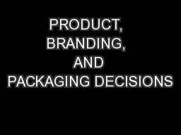 PRODUCT,  BRANDING,  AND PACKAGING DECISIONS